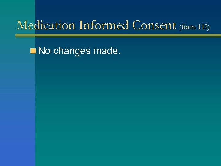 Medication Informed Consent (form 115) n No changes made.
