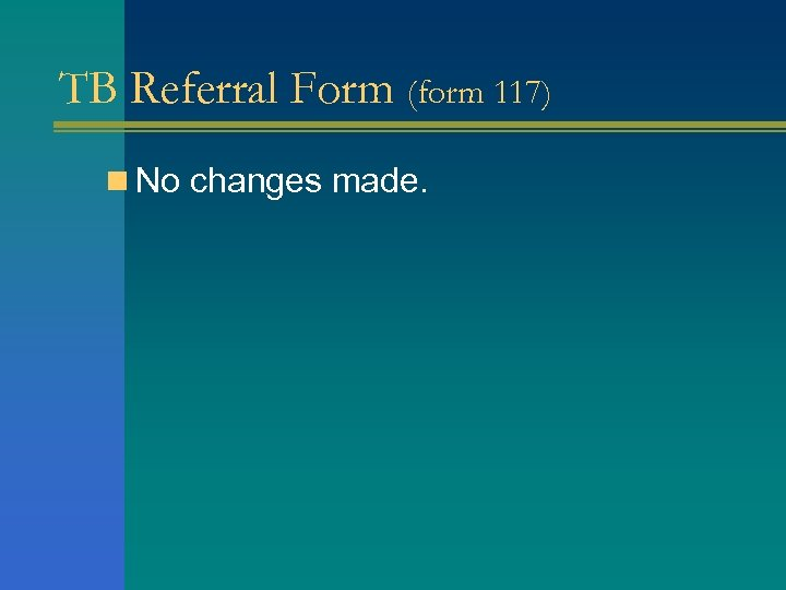 TB Referral Form (form 117) n No changes made.
