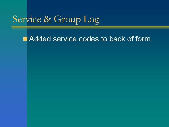 Service & Group Log n Added service codes to back of form.