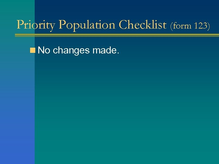 Priority Population Checklist (form 123) n No changes made.