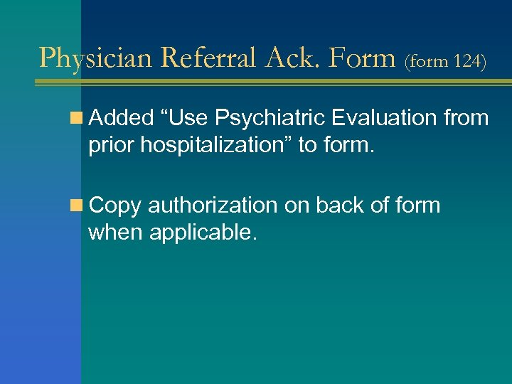 "Physician Referral Ack. Form (form 124) n Added ""Use Psychiatric Evaluation from prior hospitalization"""