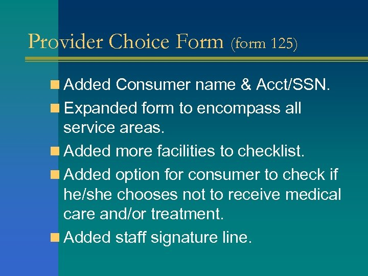 Provider Choice Form (form 125) n Added Consumer name & Acct/SSN. n Expanded form
