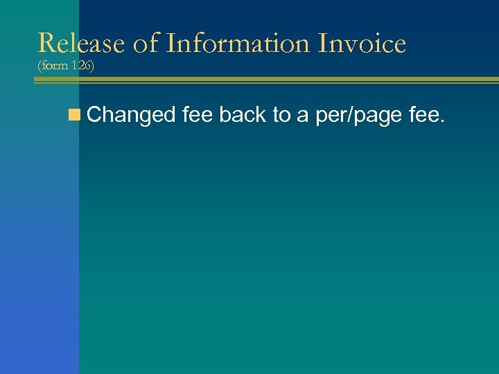 Release of Information Invoice (form 126) n Changed fee back to a per/page fee.
