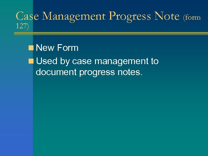 Case Management Progress Note (form 127) n New Form n Used by case management