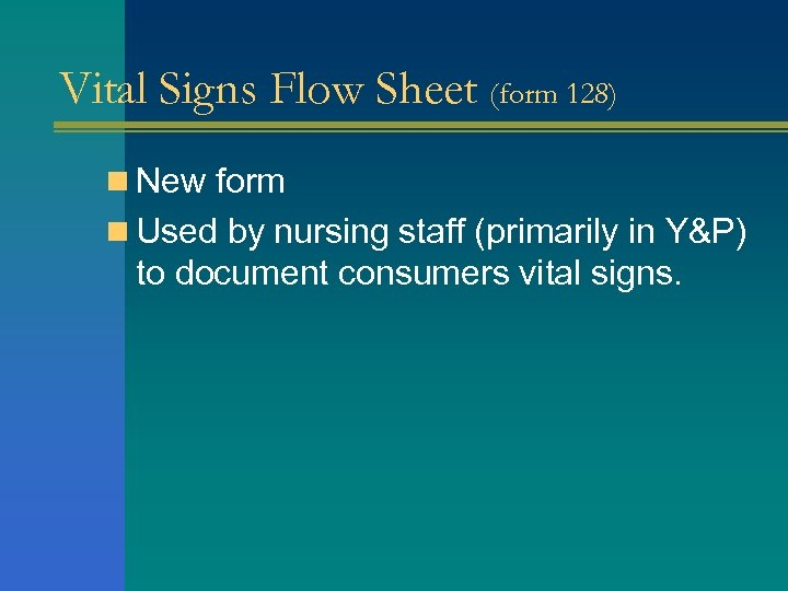 Vital Signs Flow Sheet (form 128) n New form n Used by nursing staff