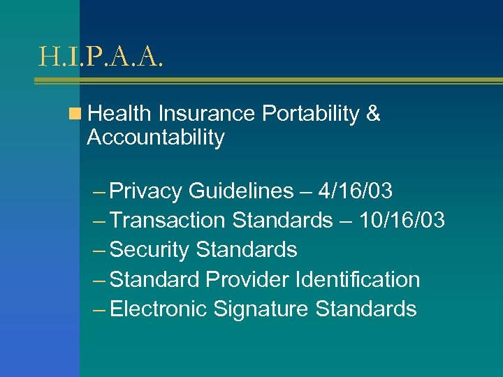 H. I. P. A. A. n Health Insurance Portability & Accountability – Privacy Guidelines
