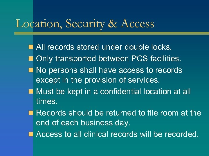 Location, Security & Access n All records stored under double locks. n Only transported