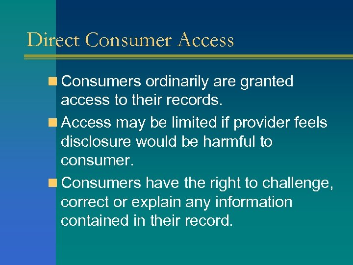 Direct Consumer Access n Consumers ordinarily are granted access to their records. n Access