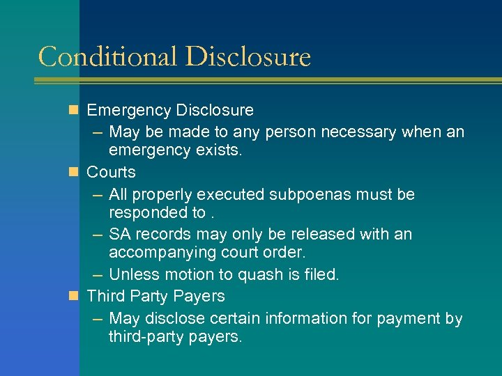 Conditional Disclosure n Emergency Disclosure – May be made to any person necessary when