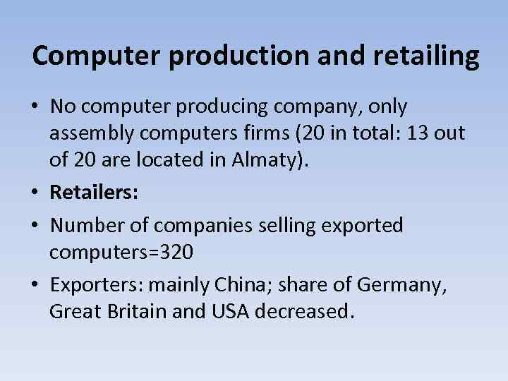 Computer production and retailing • No computer producing company, only assembly computers firms (20
