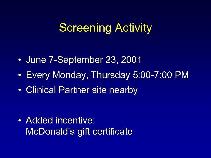 Screening Activity • June 7 -September 23, 2001 • Every Monday, Thursday 5: 00