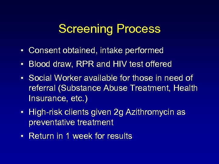 Screening Process • Consent obtained, intake performed • Blood draw, RPR and HIV test