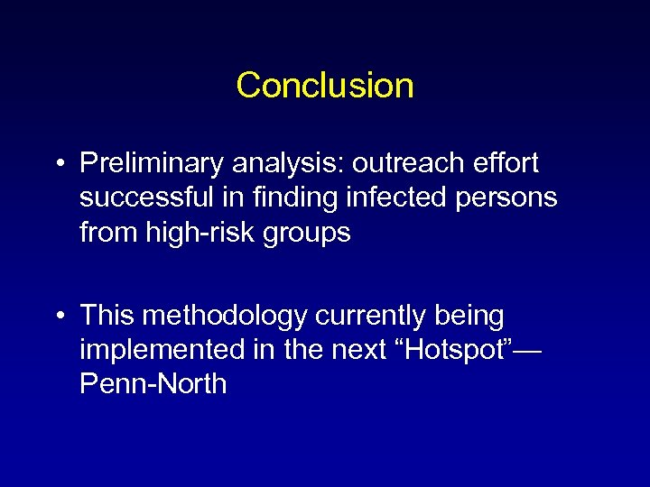 Conclusion • Preliminary analysis: outreach effort successful in finding infected persons from high-risk groups