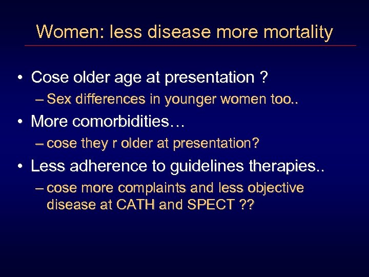 Women: less disease mortality • Cose older age at presentation ? – Sex differences