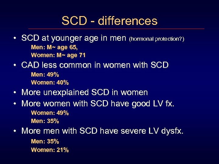 SCD - differences • SCD at younger age in men (hormonal protection? ) Men: