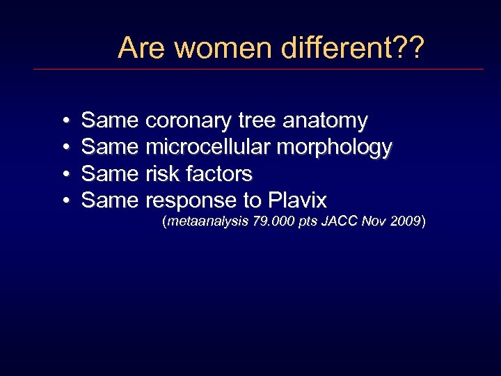 Are women different? ? • • Same coronary tree anatomy Same microcellular morphology Same