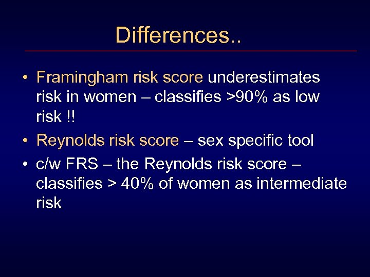 Differences. . • Framingham risk score underestimates risk in women – classifies >90% as