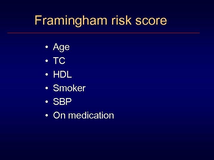 Framingham risk score • • • Age TC HDL Smoker SBP On medication