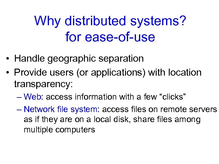 Why distributed systems? for ease-of-use • Handle geographic separation • Provide users (or applications)
