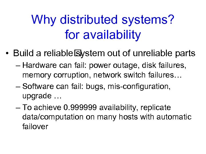 Why distributed systems? for availability • Build a reliable system out of unreliable parts