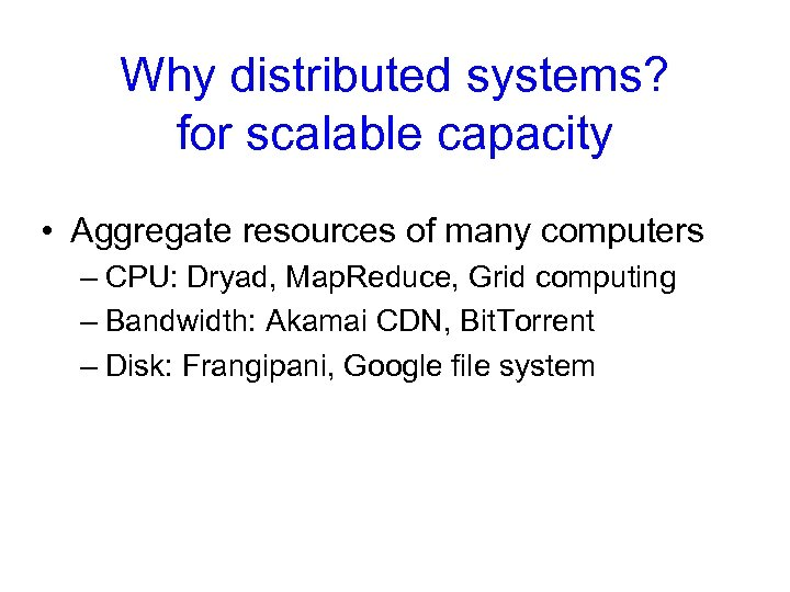 Why distributed systems? for scalable capacity • Aggregate resources of many computers – CPU: