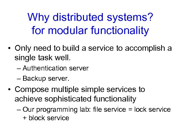 Why distributed systems? for modular functionality • Only need to build a service to