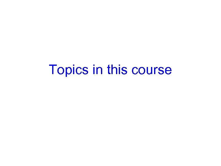 Topics in this course