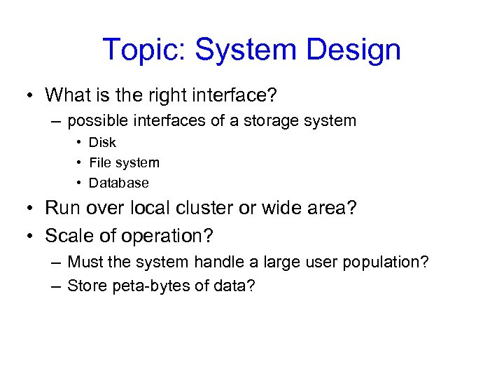 Topic: System Design • What is the right interface? – possible interfaces of a