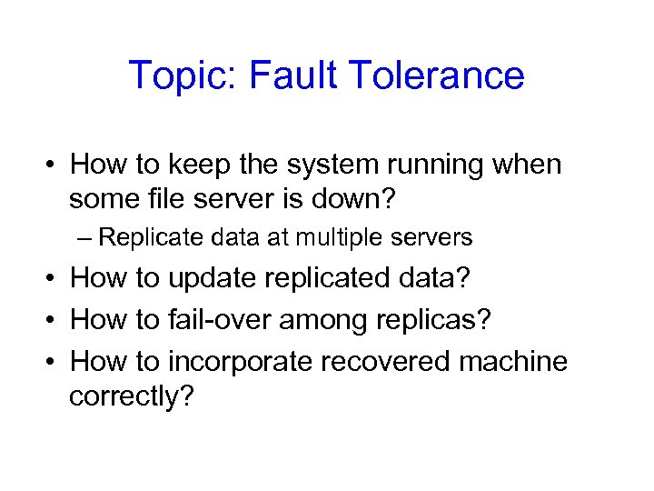 Topic: Fault Tolerance • How to keep the system running when some file server