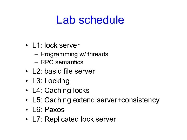 Lab schedule • L 1: lock server – Programming w/ threads – RPC semantics