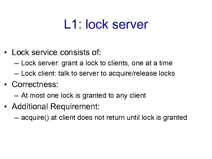 L 1: lock server • Lock service consists of: – Lock server: grant a