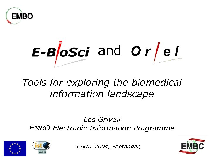 and Tools for exploring the biomedical information landscape Les Grivell EMBO Electronic Information Programme