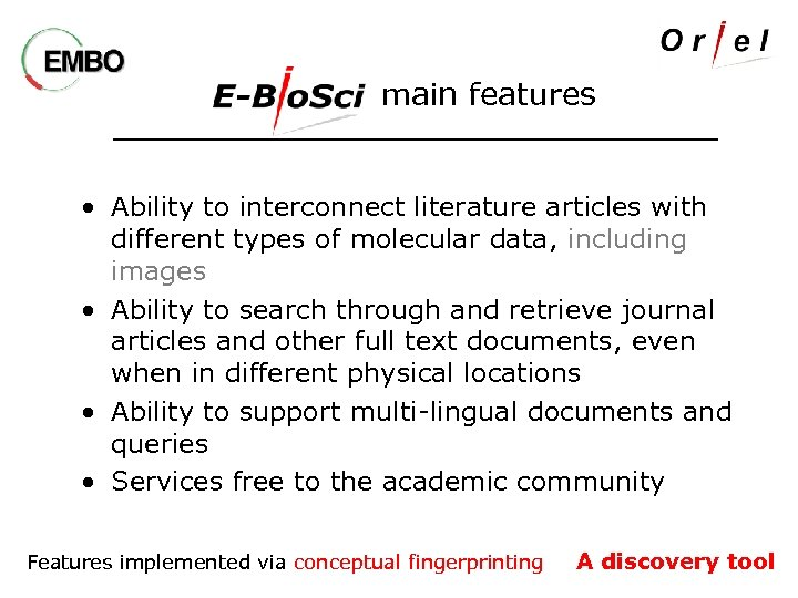 main features • Ability to interconnect literature articles with different types of molecular data,