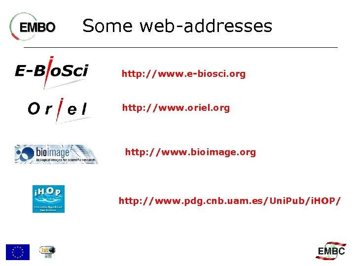 Some web-addresses http: //www. e-biosci. org http: //www. oriel. org http: //www. bioimage. org