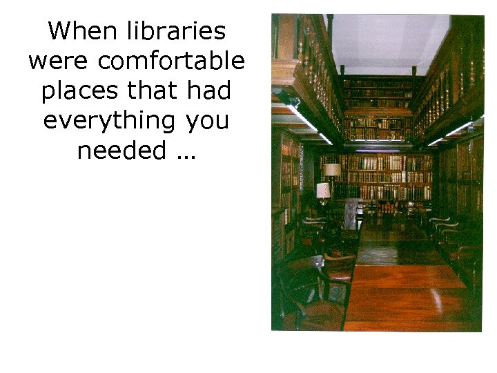 When libraries were comfortable places that had everything you needed …