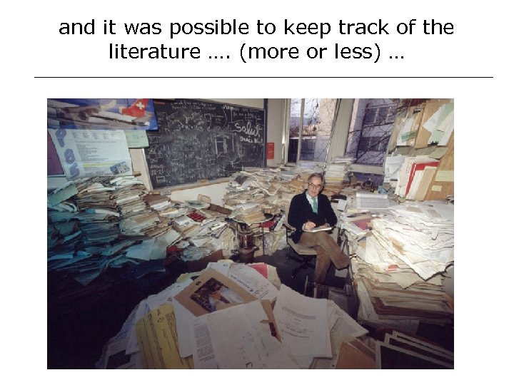and it was possible to keep track of the literature …. (more or less)