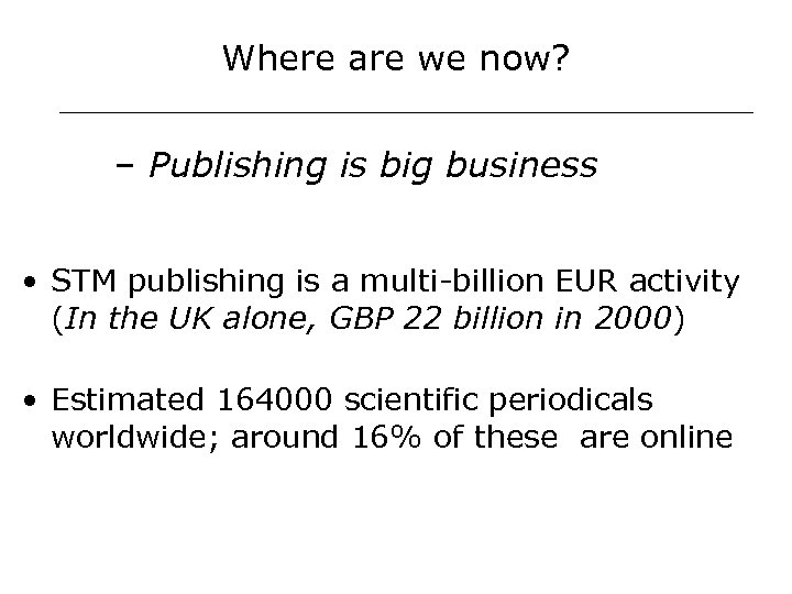 Where are we now? – Publishing is big business • STM publishing is a