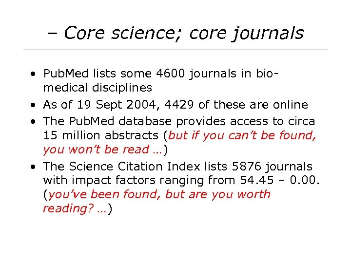– Core science; core journals • Pub. Med lists some 4600 journals in biomedical