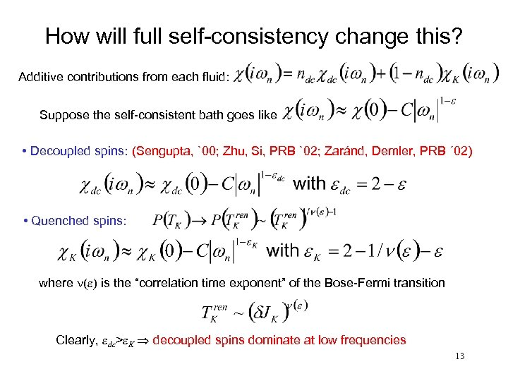 How will full self-consistency change this? Additive contributions from each fluid: Suppose the self-consistent