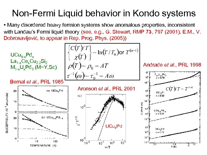 Non-Fermi Liquid behavior in Kondo systems • Many disordered heavy fermion systems show anomalous