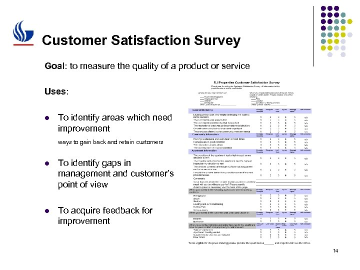 Customer Satisfaction Survey Goal: to measure the quality of a product or service Uses: