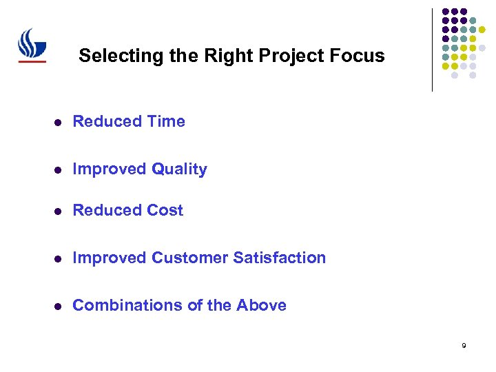 Selecting the Right Project Focus l Reduced Time l Improved Quality l Reduced Cost
