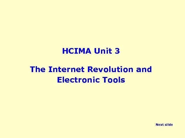 HCIMA Unit 3 The Internet Revolution and Electronic Tools Next slide