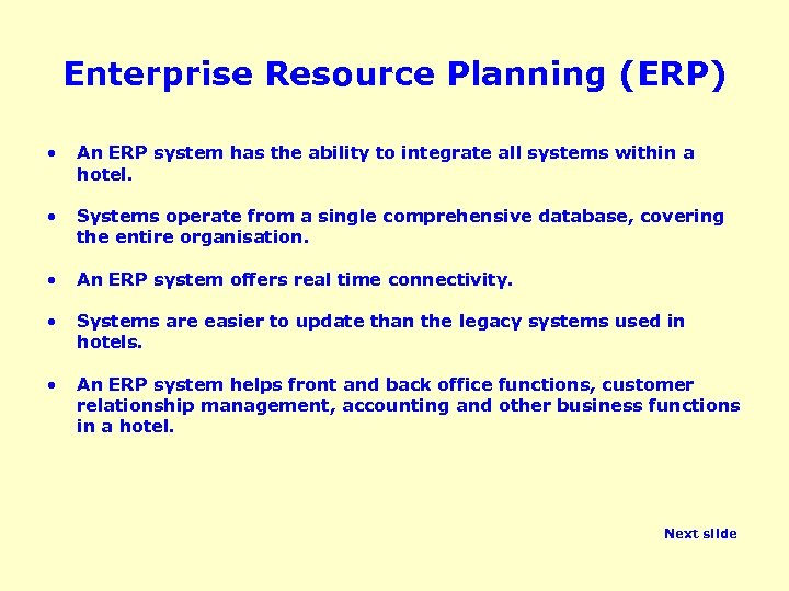 Enterprise Resource Planning (ERP) • An ERP system has the ability to integrate all