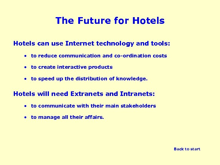 The Future for Hotels can use Internet technology and tools: • to reduce communication