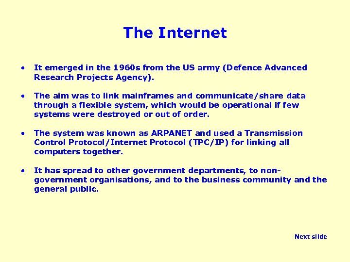 The Internet • It emerged in the 1960 s from the US army (Defence