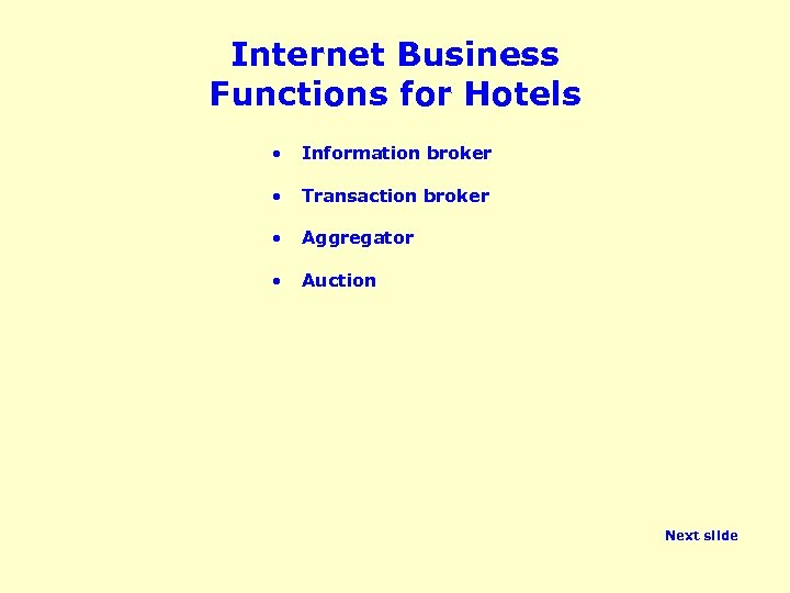 Internet Business Functions for Hotels • Information broker • Transaction broker • Aggregator •