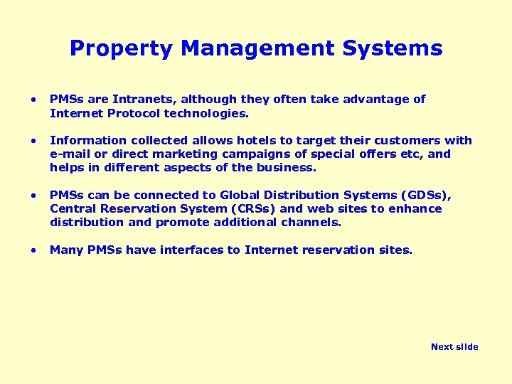 Property Management Systems • PMSs are Intranets, although they often take advantage of Internet