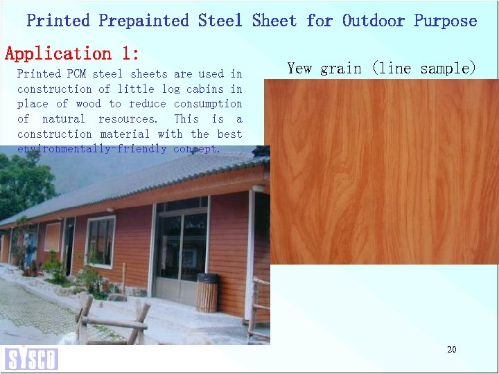 Printed Prepainted Steel Sheet for Outdoor Purpose Application 1: Printed PCM steel sheets are