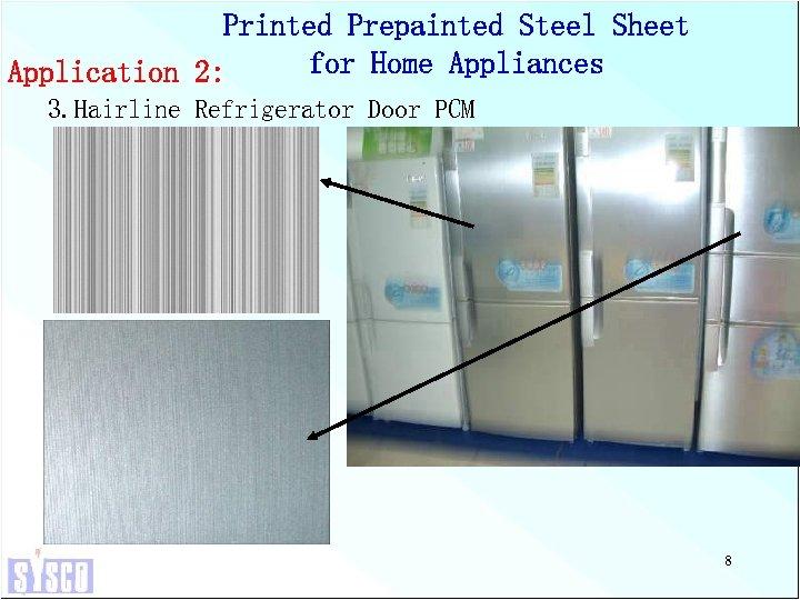 Printed Prepainted Steel Sheet for Home Appliances Application 2: 3. Hairline Refrigerator Door PCM